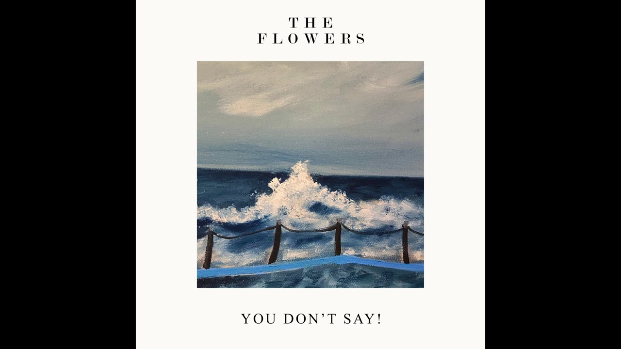 The Flowers – You Don't Say