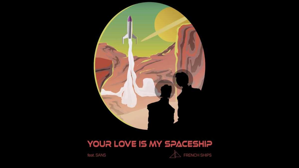 French Ships – Your Love Is My Spaceship (feat. Sans)