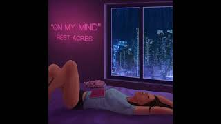 REST ACRES – On My Mind