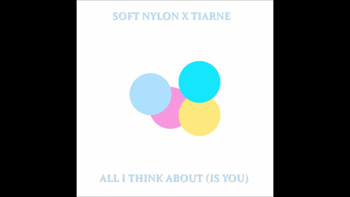 SOFT NYLON x Tiarne – All I Think About (Is You)