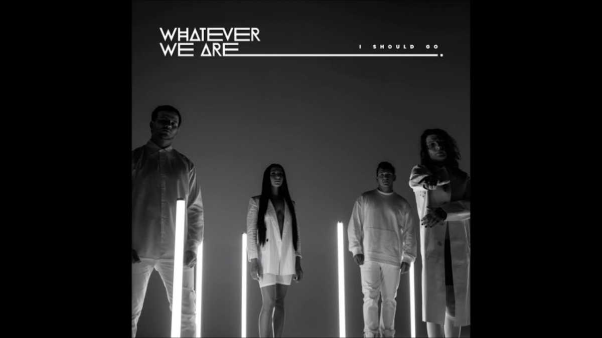 Whatever We Are – I SHOULD GO