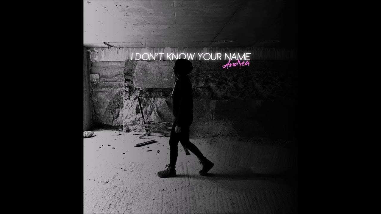 Andrea – I Don't Know Your Name