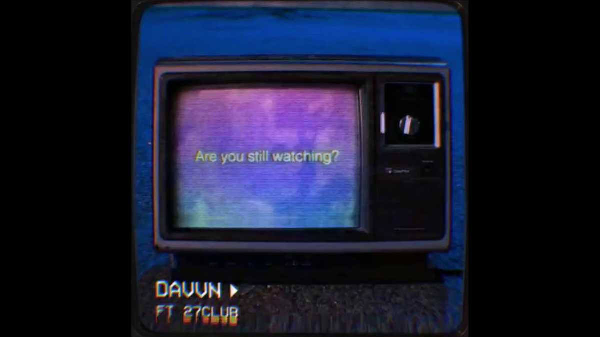DAVVN – are you still watching? (ft. 27CLUB)
