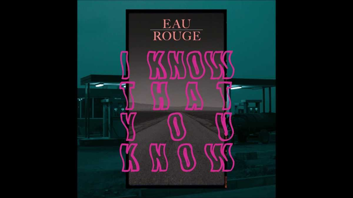Eau Rouge – I Know That You Know
