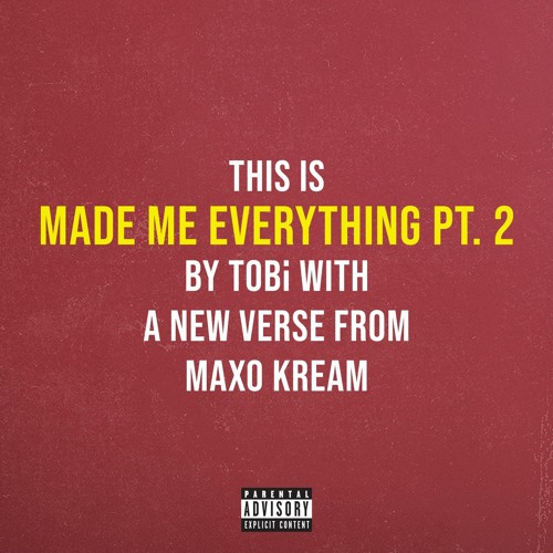 Made Me Everything Pt. 2 (feat. Maxo Kream)