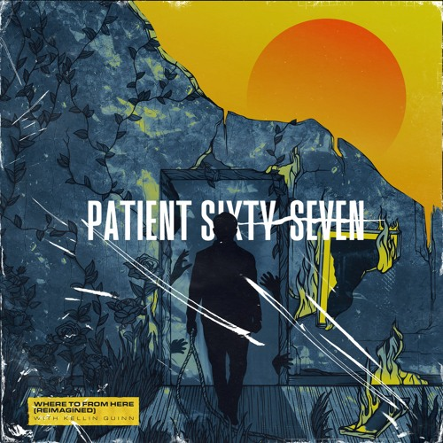 Patient Sixty-Seven – Where To From Here (Reimagined)ft. Kellin Quinn