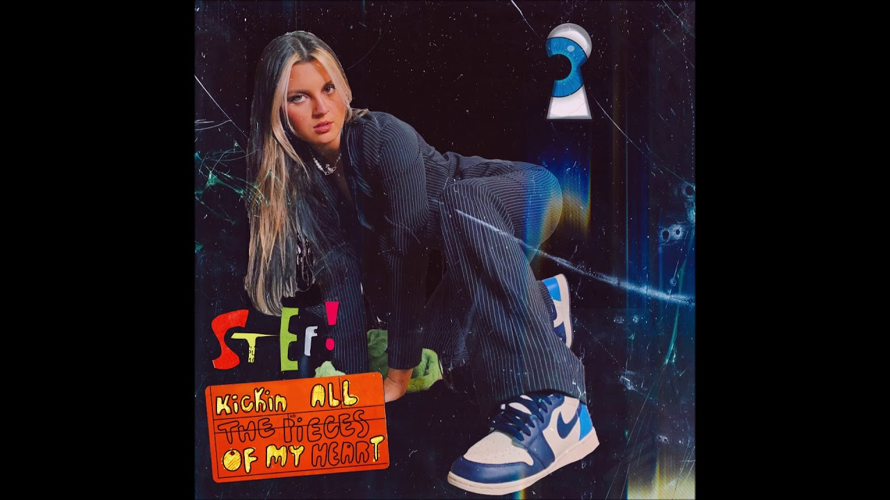 Stef – kickin all the pieces of my heart.