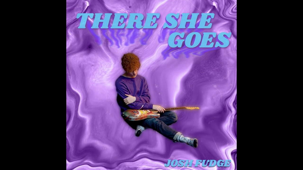 Josh Fudge – There She Goes