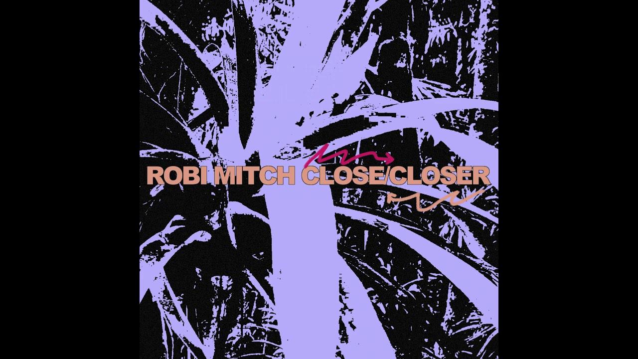 Robi Mitch – Close / Closer