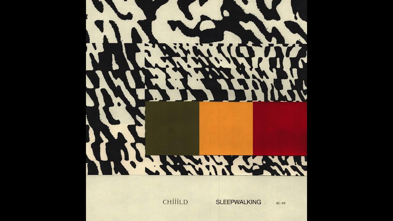 Chiiild – Sleepwalking