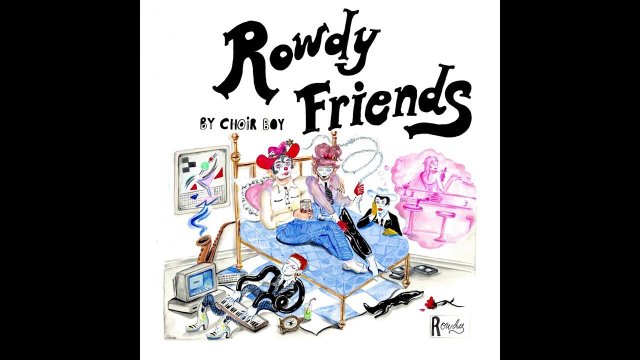 Choir Boy – Rowdy Friends